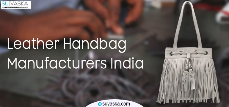 Leather Handbag Manufacturer India